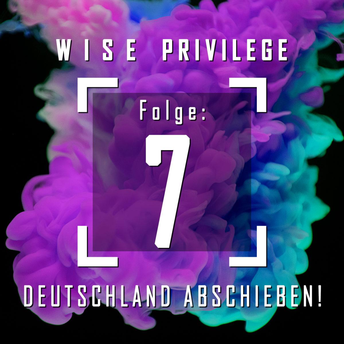 Folge 7: DEUTSCHLAND ABSCHIEBEN!